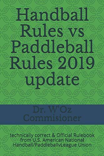 Handball Rules vs Paddleball Rules 2019 update: 100% Technically Correctl Rulebook from U.S. American National Handball/PaddleballvLeague Union (Handball & Paddleball Rules, Band 1)