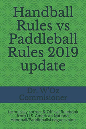 Handball Rules vs Paddleball Rules 2019 update: 100% Technically Correctl Rulebook from U.S. American National Handball/PaddleballvLeague Union (Handball & Paddleball Rules, Band 1)