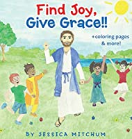 Find Joy, Give Grace!!: + Coloring Pages and more!