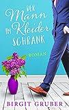 Der Mann im Kleiderschrank: Liebesroman von Birgit Gruber