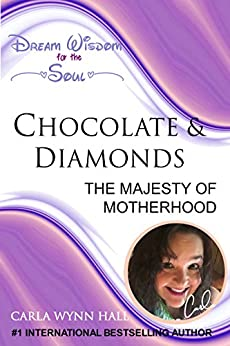 Chocolate and Diamonds for a Woman's Soul: The Magic of Motherhod (Dream Wisdom for the Soul Book 2) by [Carla Wynn Hall, Penny Michele Polokoff, Teresa Howard, Tammy Jurnett Lewis, Catherine M Laub]