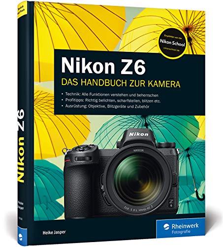 Nikon Z6: Das Handbuch zu Ihrer Nikon Z 6. Mit Zusatzkapitel zur Nikon Z 6II zum Download