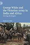 George White and the Victorian Army in India and Africa: Serving the Empire