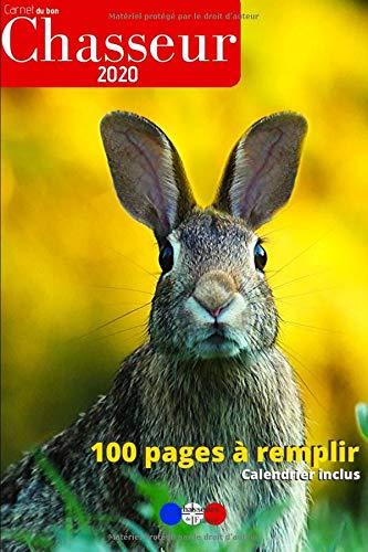 Carnet du bon chasseur: livret à remplir pour noter le détail de vos sorties de chasse   création originale élaborée en France par des chasseurs   100 ... avec zones de notes et calendrier 2020