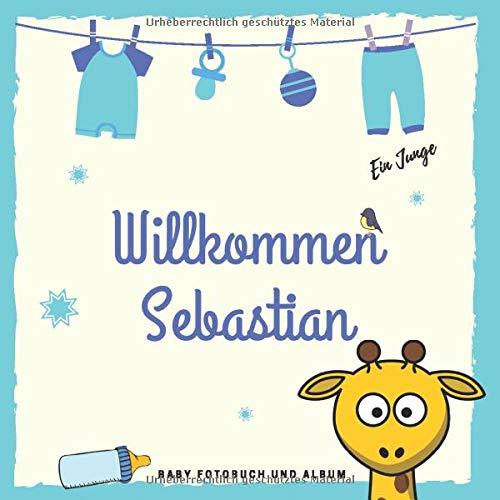 Willkommen Sebastian Baby Fotobuch und Album: Personalisiertes Jungen Baby Fotobuch und Fotoalbum, Das erste Jahr, Geschenk zur Schwangerschaft und Geburt, Baby Name auf dem Cover
