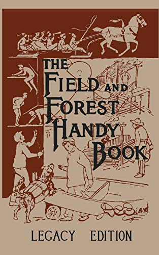 The Field And Forest Handy Book (Legacy Edition): New Ideas For Out Of Doors (8) (Library of American Outdoors Classics)