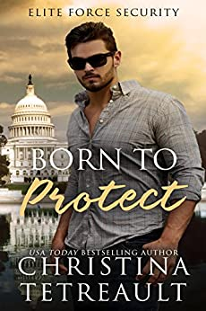 Born To Protect (Elite Force Security Book 1) by [Christina Tetreault]