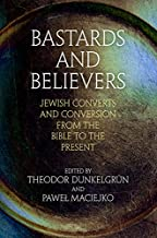 Bastards and Believers: Jewish Converts and Conversion from the Bible to the Present (Jewish Culture and Contexts) (English Edition)