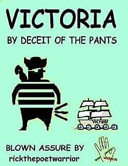 Victoria by Deceit of the Pants by [RickthePoetWarrior RickthePoetWarrior]
