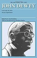 The Later Works of John Dewey, Volume 10, 1925-1953: 1934, Art as Experience (Collected Works of John Dewey) by John Dewey(2008-04-28)