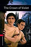 Oxford Bookworms Library: Level 3:: The Crown of Violet (Oxford Bookworms ELT)
