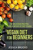 Vegan Diet For Beginners: 50 Delicious Recipes And Eight Weeks Of Diet Plans (Vegan and Vegetarian) (Volume 1)