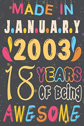 Made in January 2003 18 Years of Being AWESOME Quarantine Edition notebook: Happy 18th Birthday, 18 Years Old Gift for men and women, friends, Son, ... birthday notebook, Funny Card Alternative