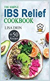 The Simple IBS Relief Cookbook: +50 Easy and Delicious Recipes to Manage Symptoms of Irritable Bowel Syndrome. The Proven Plan for Eating Well and Feeling Great.
