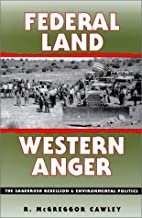 Federal Land, Western Anger: The Sagebrush Rebellion and Environmental Politics (Development of Western Resources (Paperback))