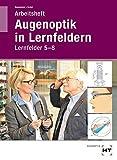 Arbeitsheft Augenoptik in Lernfeldern: Lernfelder 5-8