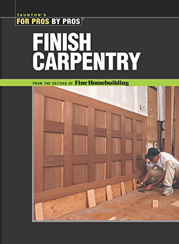 Finish Carpentry (For Pros By Pros)