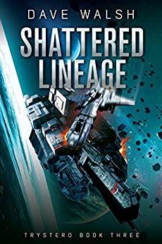 Shattered Lineage (Trystero Book 3) by [Dave Walsh]
