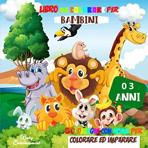 Libro da colorare per bambini 0 3 anni: Album da colorare con più di 50 immagini tutte da colorare, tagliare e incollare che faranno divertire il tuo bimbo e tutta la famiglia!