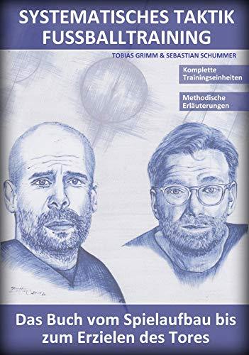 Systematisches Taktik Fussballtraining: Das Buch vom Spielaufbau bis zum Erzielen des Tores