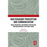 Multisensory Perception and Communication: Brain, Behaviour, Environment Interaction, and Development in the Early Years (English Edition)