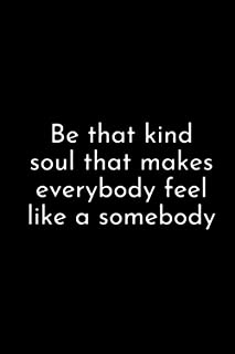 """Be that kind soul that makes everybody feel like a somebody: 6""""x9""""(15.24cmx22.86cm),gratitude journal for women with promp..."""