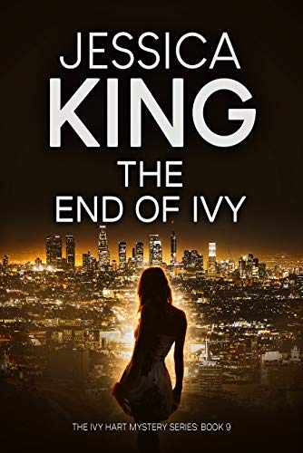 The End Of Ivy (Ivy Hart Mystery Book 9) by [Jessica King]