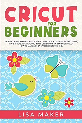 Cricut for Beginners: A Step-by-Step Guide with Illustrated