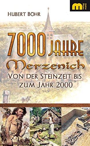 7000 Jahre Merzenich: Von der Steinzeit bis zum Jahr 2000