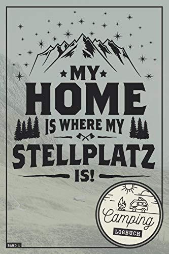 My Home is where my Stellplatz is! I Camping Logbuch I Band 1: Reisetagebuch für Camper mit Wohnmobil, RV, Caravan & Zelt I Inhaltsverzeichnis I ... & selbst gestalten I 120 Seiten I ca. DIN A5