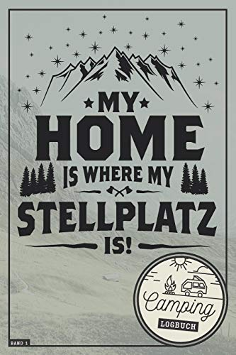 Preisvergleich Produktbild My Home is where my Stellplatz is! I Camping Logbuch I Band 1: Reisetagebuch für Camper mit Wohnmobil,  RV,  Caravan & Zelt I Inhaltsverzeichnis I ... & selbst gestalten I 120 Seiten I ca. DIN A5