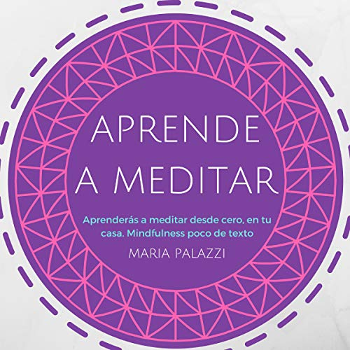 Aprende a Meditar: aprenderás a meditar desde cero, en tu casa. Mindfulness [ Learn to Meditate: You Will Learn to Meditate from Scratch, at Home. Mindfulness] cover art