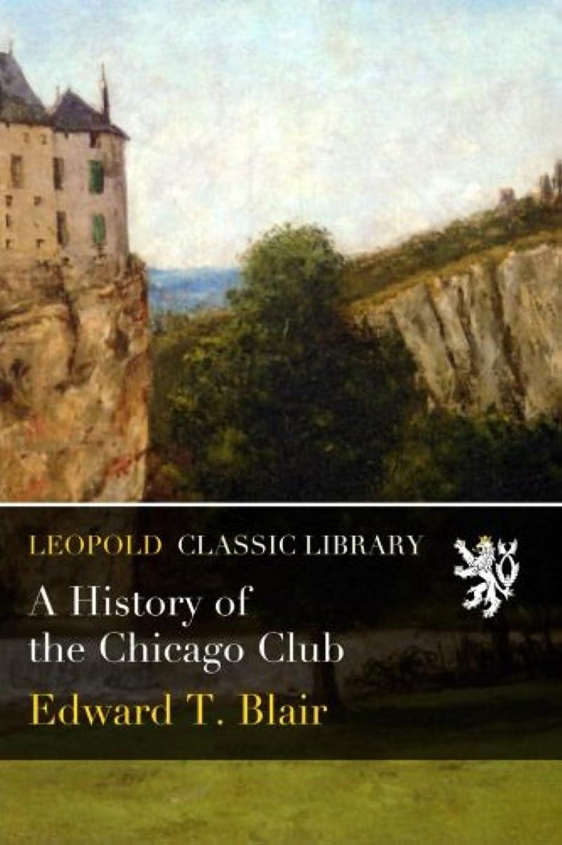 コントラスト胴体無駄にA History of the Chicago Club