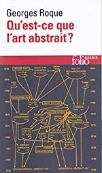 Qu'est-ce que l'art abstrait ? Une histoire de l'abstraction en peinture, 1860-1960 de Georges Roque