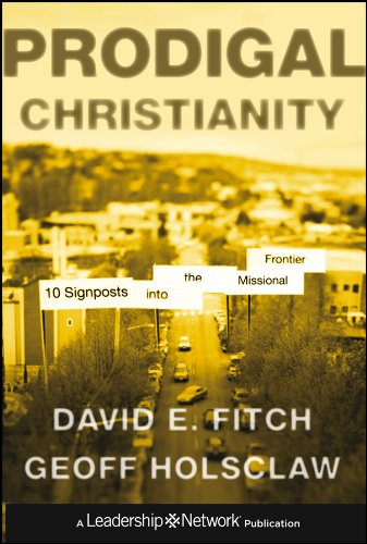 Prodigal Christianity: 10 Signposts into the Missional Frontier (Jossey-Bass Leadership Network Series Book 61) (English Edition)