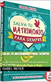 SALVA TU MATRIMONIO PARA SIEMPRE: EL METODO PASO A PASO PARA RECUPERAR TU MATRIMONIO (RESTAURACION nº 1)