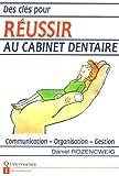 Des clés pour réussir au cabinet dentaire. Communication - Organisation - Gestion