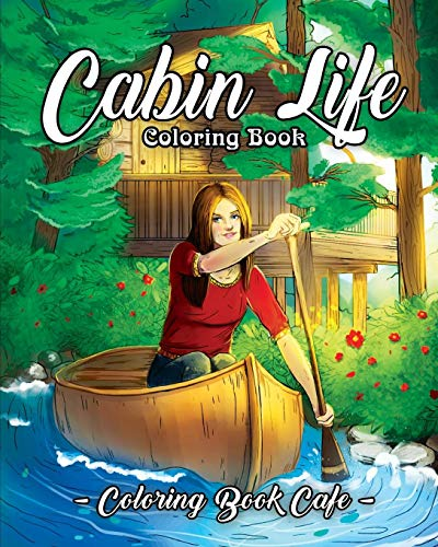 Cabin Life Coloring Book: An Adult Coloring Book Featuring Relaxing Cabin Vacation...
