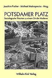 Potsdamer Platz. Soziologische Theorien zu einem Ort der Moderne