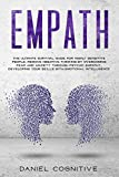 Empath: The Ultimate Survival Guide for Highly Sensitive People. Remove Negative Thinking by Overcoming Fear and Anxiety Through Psychic Empathy, Developing Your Skills with Emotional Intelligence