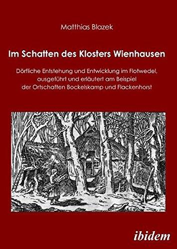 Im Schatten des Klosters Wienhausen: Dörfliche Entstehung und Entwicklung im Flotwedel, ausgeführt und erläutert am Beispiel der Ortschaften Bockelskamp und Flackenhorst