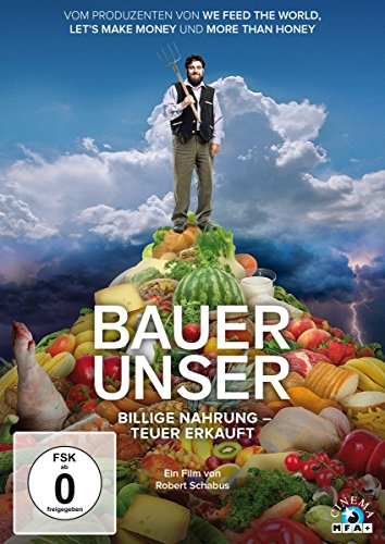 Bauer unser: Billige Nahrung - teuer erkauft
