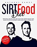 SIRTFOOD DIET: Principles, Recipes, and Diet Plan for a Rapid Weight Loss. Burn Fat Eating Wonder Foods and have a Longer Life