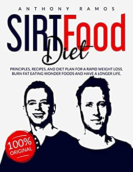 SIRTFOOD DIET: Principles, Recipes, and Diet Plan for a Rapid Weight Loss. Burn Fat Eating Wonder Foods and have a Longer Life by [Anthony Ramos]