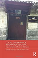 Local Governance Innovation in China: Experimentation, Diffusion, and Defiance (Routledge Contemporary China Series)