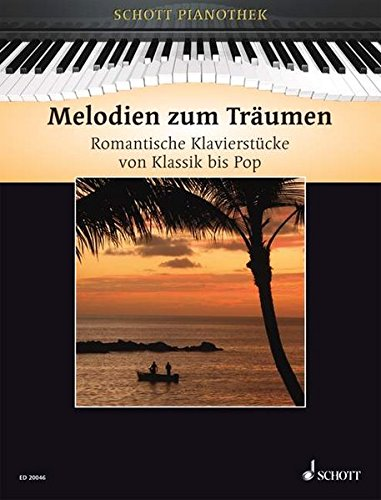 Melodien zum Träumen: Romantische Klavierstücke von Klassik bis Pop. Klavier. (Schott Pianothek)