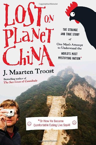 Lost on Planet China: The Strange and True Story of One Man's Attempt to Understand the World's Most Mystifying Nation or How He Became Comfortable Eating Live Squid