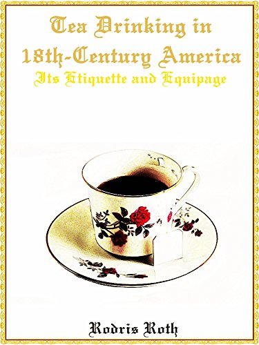 Tea Drinking in 18th-Century America: Its Etiquette and Equipage (Illustrations) (English Edition)
