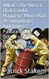 What's the Worst that Could Happen?  More Bad Assumptions, Ignorance, Failures,   and Screw-ups   in Engineering Projects.  Volume-II (Computer Architecture Book 29)