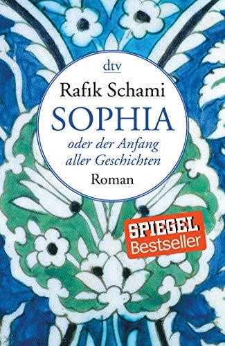 Sophia, oder der Anfang aller Geschichten: Roman